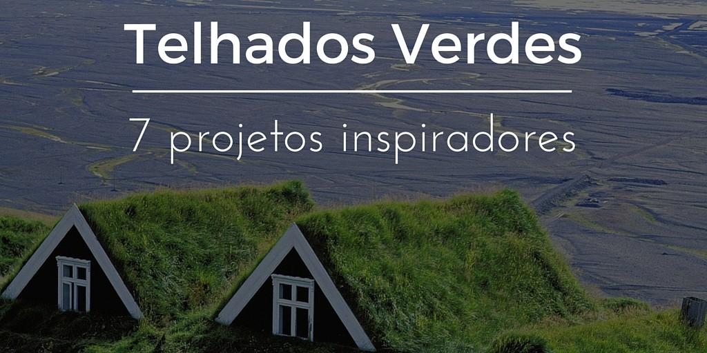 Telhados Verdes: 7 projetos inspiradores [Fotos]